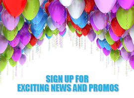 Sign Up for Exciting News & Promos